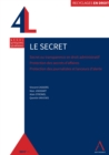 Le secret : Secret ou transparence en droit administratif - Protection des secrets d'affaires - Protection des journalistes et lanceurs d'alerte - eBook