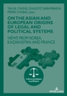 On The Asian and European Origins of Legal and Political Systems : Views from Korea, Kazakhstan and France - Book