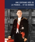 Une certaine idee de la France... et du monde : Charles de Gaulle a travers ses decorations - eBook