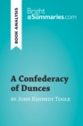 A Confederacy of Dunces by John Kennedy Toole (Book Analysis) : Detailed Summary, Analysis and Reading Guide - eBook
