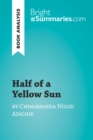 Half of a Yellow Sun by Chimamanda Ngozi Adichie (Book Analysis) : Detailed Summary, Analysis and Reading Guide - eBook
