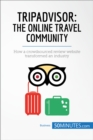 TripAdvisor: The Online Travel Community : How a crowdsourced review website transformed an industry - eBook