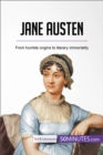 Jane Austen : From humble origins to literary immortality - eBook