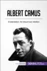 Albert Camus : Existentialism, the Absurd and rebellion - eBook