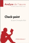 "Check-point de Jean-Christophe Rufin (Analyse de l'Å""uvre) : Comprendre la litterature avec lePetitLitteraire.fr - eBook"