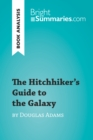 The Hitchhiker's Guide to the Galaxy by Douglas Adams (Book Analysis) : Detailed Summary, Analysis and Reading Guide - eBook
