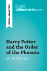 Harry Potter and the Order of the Phoenix by J.K. Rowling (Book Analysis) : Detailed Summary, Analysis and Reading Guide - eBook