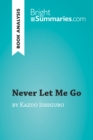 Never Let Me Go by Kazuo Ishiguro (Book Analysis) : Detailed Summary, Analysis and Reading Guide - eBook