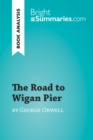 The Road to Wigan Pier by George Orwell (Book Analysis) : Detailed Summary, Analysis and Reading Guide - eBook