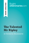 The Talented Mr Ripley by Patricia Highsmith (Book Analysis) : Detailed Summary, Analysis and Reading Guide - eBook