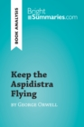 Keep the Aspidistra Flying by George Orwell (Book Analysis) : Detailed Summary, Analysis and Reading Guide - eBook