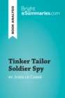 Tinker Tailor Soldier Spy by John le Carre (Book Analysis) : Detailed Summary, Analysis and Reading Guide - eBook