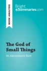 The God of Small Things by Arundhati Roy (Book Analysis) : Detailed Summary, Analysis and Reading Guide - eBook