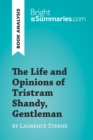 The Life and Opinions of Tristram Shandy, Gentleman by Laurence Sterne (Book Analysis) : Detailed Summary, Analysis and Reading Guide - eBook