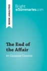The End of the Affair by Graham Greene (Book Analysis) : Detailed Summary, Analysis and Reading Guide - eBook