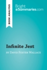 Infinite Jest by David Foster Wallace (Book Analysis) : Detailed Summary, Analysis and Reading Guide - eBook