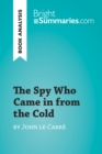 The Spy Who Came in from the Cold by John le Carre (Book Analysis) : Detailed Summary, Analysis and Reading Guide - eBook
