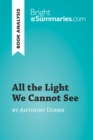 All the Light We Cannot See by Anthony Doerr (Book Analysis) : Detailed Summary, Analysis and Reading Guide - eBook