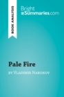 Pale Fire by Vladimir Nabokov (Book Analysis) : Detailed Summary, Analysis and Reading Guide - eBook