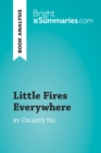 Little Fires Everywhere by Celeste Ng (Book Analysis) : Detailed Summary, Analysis and Reading Guide - eBook