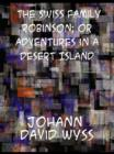 The Swiss Family Robinson; or Adventures in a Desert Island - eBook