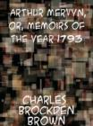 Arthur Mervyn Or, Memoirs of the Year 1793 - eBook
