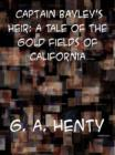 Captain Bayley's Heir: A Tale of the Gold Fields of California - eBook
