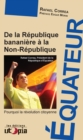 Equateur : De la Republique bananiere a la Non-Republique - eBook