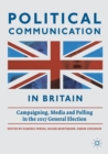 Political Communication in Britain : Campaigning, Media and Polling in the 2017 General Election - Book