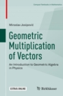 Geometric Multiplication of Vectors : An Introduction to Geometric Algebra in Physics - eBook
