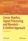 Linear Algebra, Signal Processing, and Wavelets - A Unified Approach : MATLAB Version - eBook