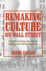 Remaking Culture on Wall Street : A Behavioral Science Approach for Building Trust from the Bottom Up - Book