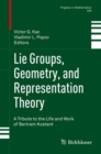 Lie Groups, Geometry, and Representation Theory : A Tribute to the Life and Work of Bertram Kostant - Book