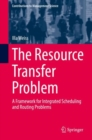 The Resource Transfer Problem : A Framework for Integrated Scheduling and Routing Problems - eBook