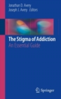 The Stigma of Addiction : An Essential Guide - eBook