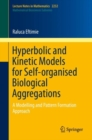 Hyperbolic and Kinetic Models for Self-organised Biological Aggregations : A Modelling and Pattern Formation Approach - Book