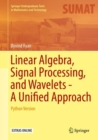 Linear Algebra, Signal Processing, and Wavelets - A Unified Approach : Python Version - eBook