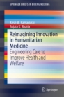 Reimagining Innovation in Humanitarian Medicine : Engineering Care to Improve Health and Welfare - eBook
