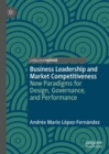 Business Leadership and Market Competitiveness : New Paradigms for Design, Governance, and Performance - eBook