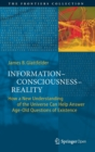 Information-Consciousness-Reality : How a New Understanding of the Universe Can Help Answer Age-Old Questions of Existence - Book