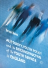 Austerity, Youth Policy and the Deconstruction of the Youth Service in England - Book