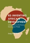 Re-Inventing Africa's Development : Linking Africa to the Korean Development Model - Book