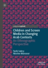 Children and Screen Media in Changing Arab Contexts : An Ethnographic Perspective - eBook