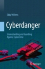Cyberdanger : Understanding and Guarding Against Cybercrime - Book
