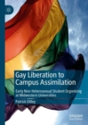 Gay Liberation to Campus Assimilation : Early Non-Heterosexual Student Organizing at Midwestern Universities - eBook