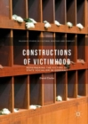 Constructions of Victimhood : Remembering the Victims of State Socialism in Germany - eBook