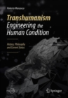 Transhumanism - Engineering the Human Condition : History, Philosophy and Current Status - eBook