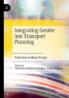 Integrating Gender into Transport Planning : From One to Many Tracks - eBook