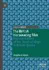 The British Horseracing Film : Representations of the 'Sport of Kings' in British Cinema - eBook