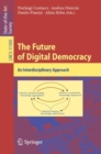 The Future of Digital Democracy : An Interdisciplinary Approach - eBook